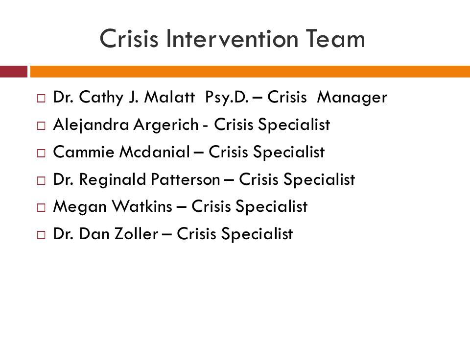 Crisis Intervention Team  Dr. Cathy J. Malatt Psy.D. – Crisis Manager  Alejandra Argerich - Crisis Specialist  Cammie Mcdanial – Crisis Specialist