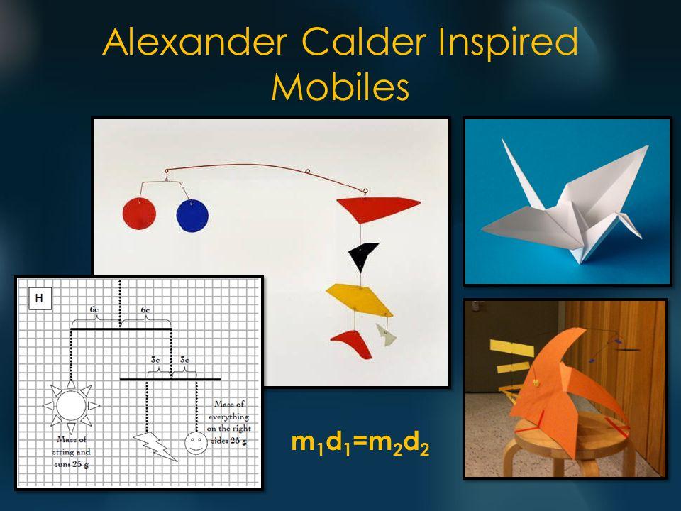 Alexander Calder Inspired Mobiles m 1 d 1 =m 2 d 2