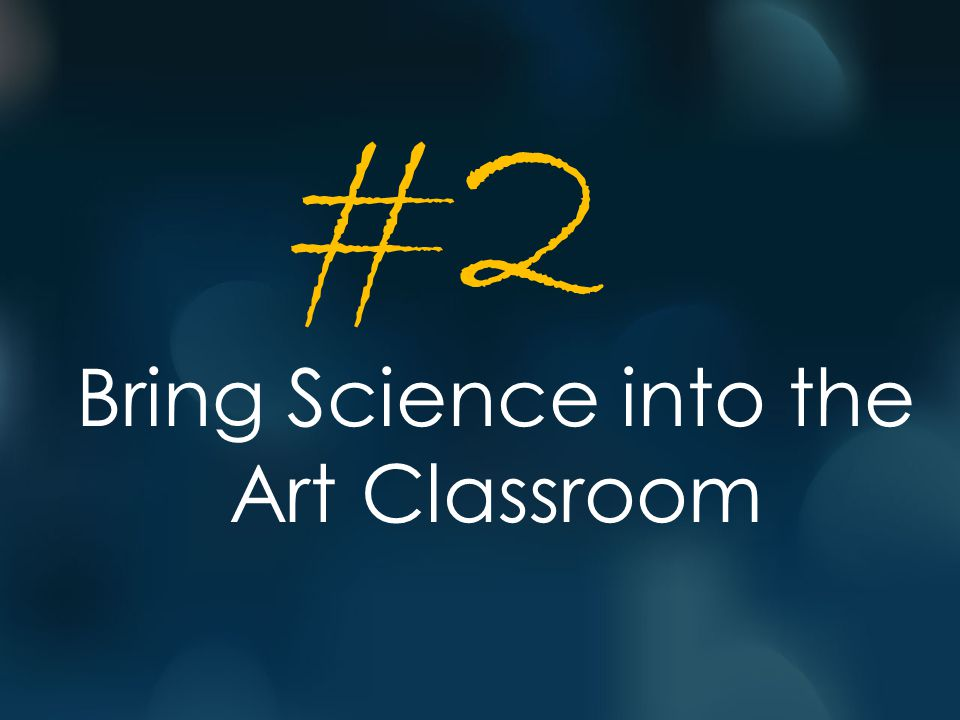 Bring Science into the Art Classroom #2