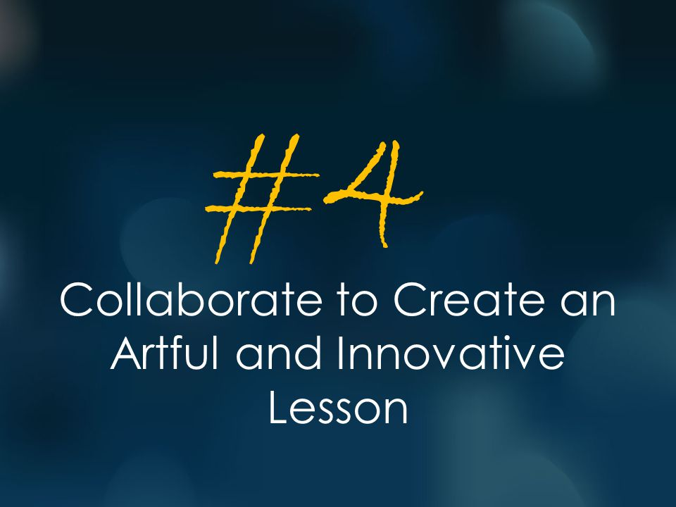 Collaborate to Create an Artful and Innovative Lesson #4