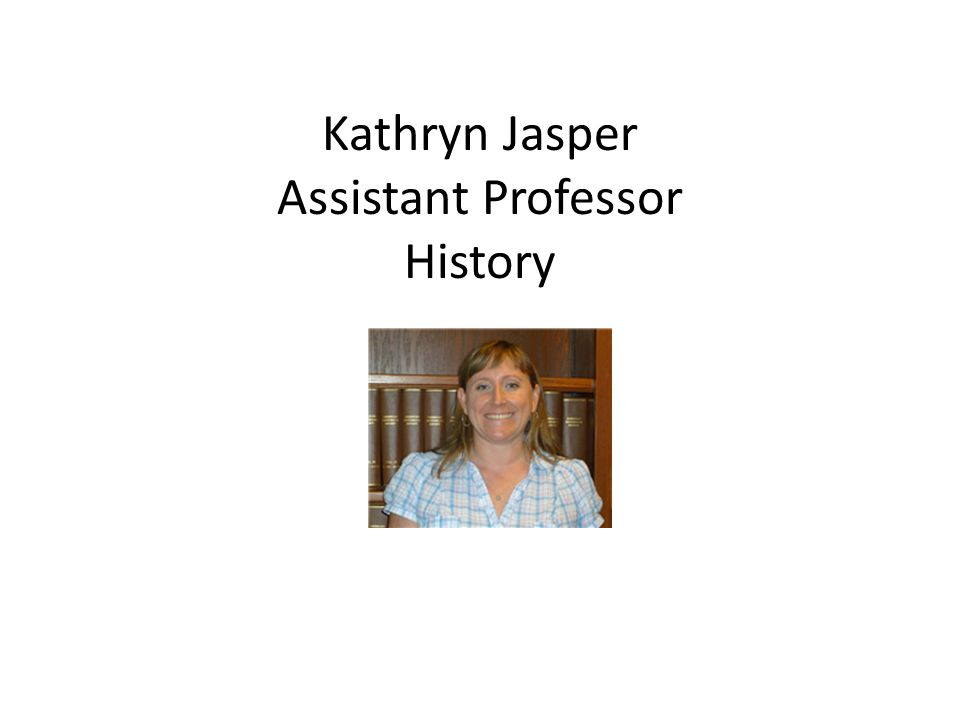 Kathryn Jasper Assistant Professor History