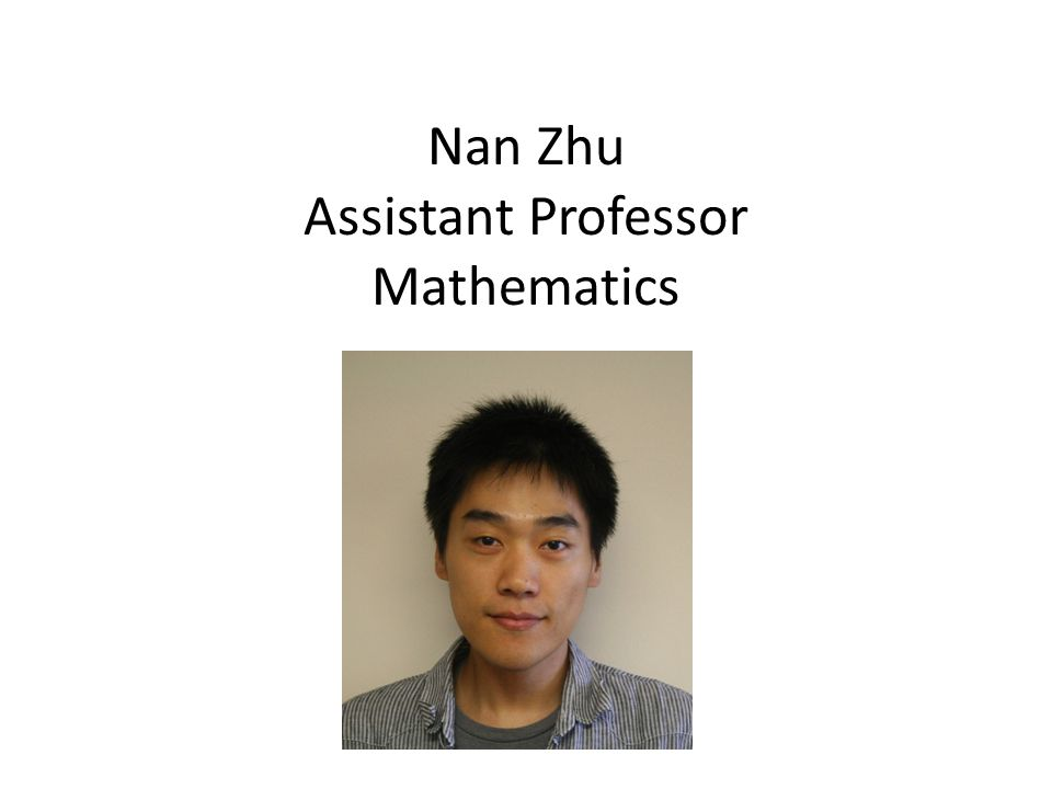 Nan Zhu Assistant Professor Mathematics