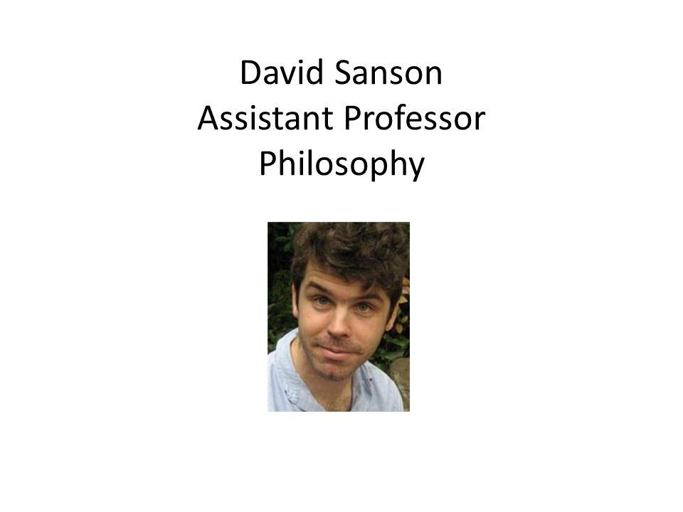 David Sanson Assistant Professor Philosophy