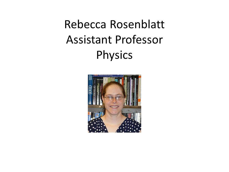 Rebecca Rosenblatt Assistant Professor Physics