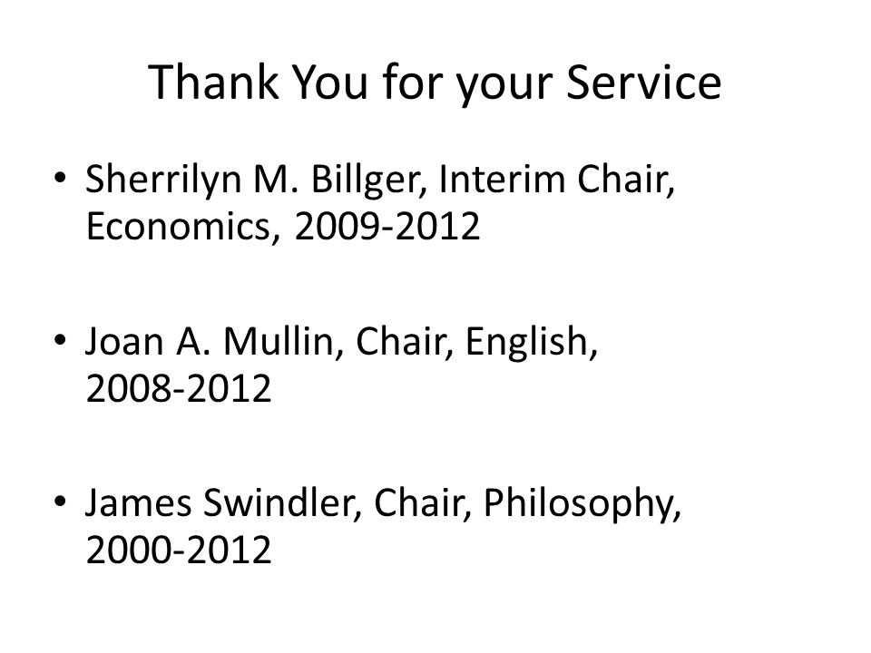 Thank You for your Service Sherrilyn M. Billger, Interim Chair, Economics, 2009-2012 Joan A.