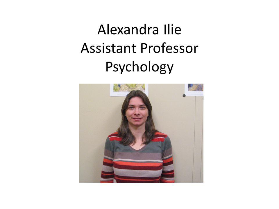 Alexandra Ilie Assistant Professor Psychology
