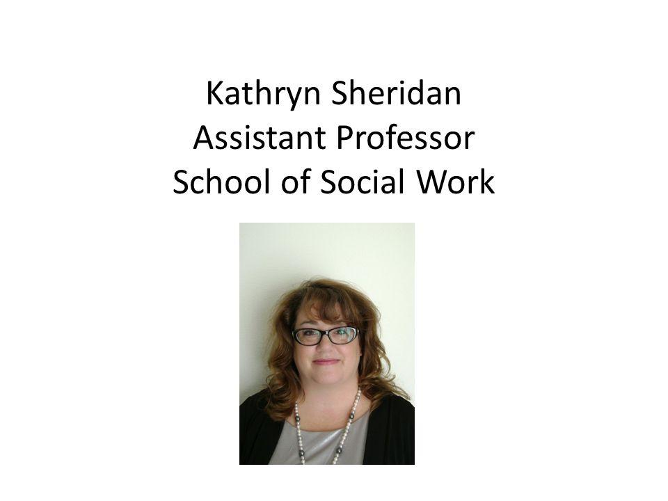 Kathryn Sheridan Assistant Professor School of Social Work