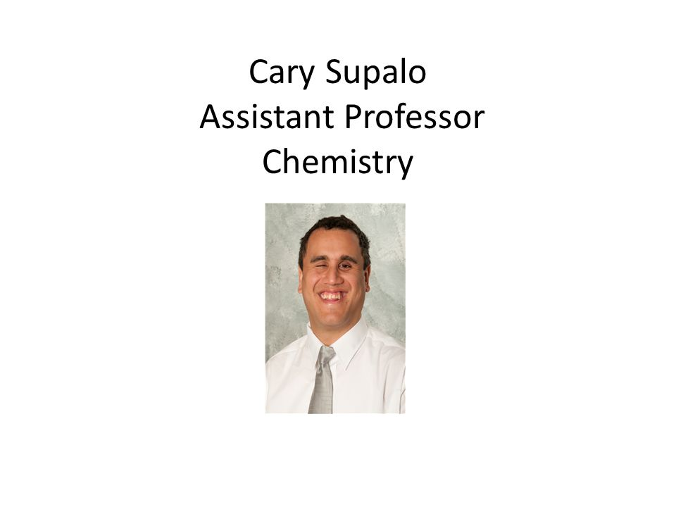 Cary Supalo Assistant Professor Chemistry
