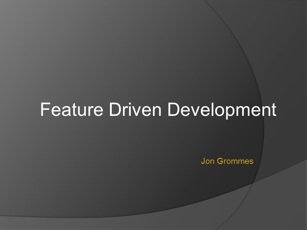 Jon Grommes Feature Driven Development
