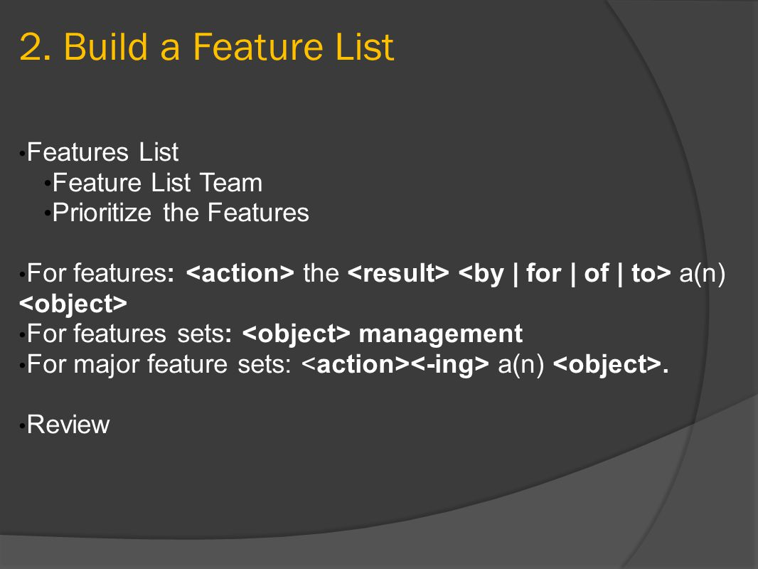 2. Build a Feature List Features List Feature List Team Prioritize the Features For features: the a(n) For features sets: management For major feature