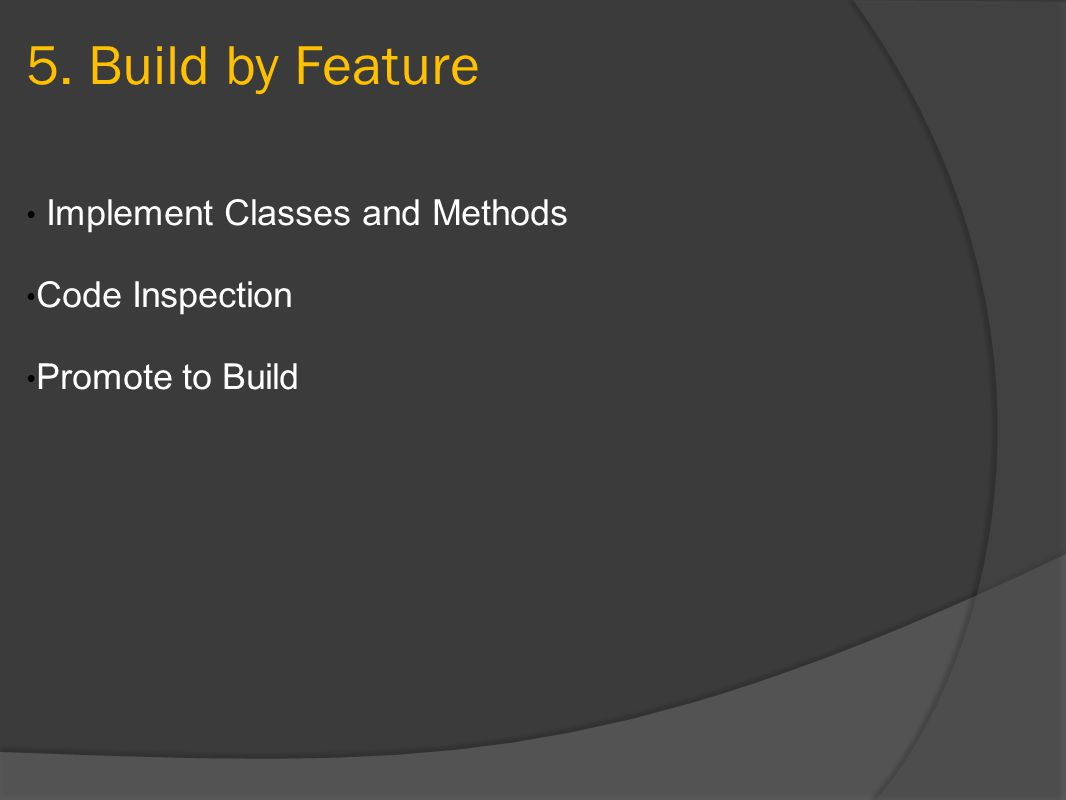 5. Build by Feature Implement Classes and Methods Code Inspection Promote to Build