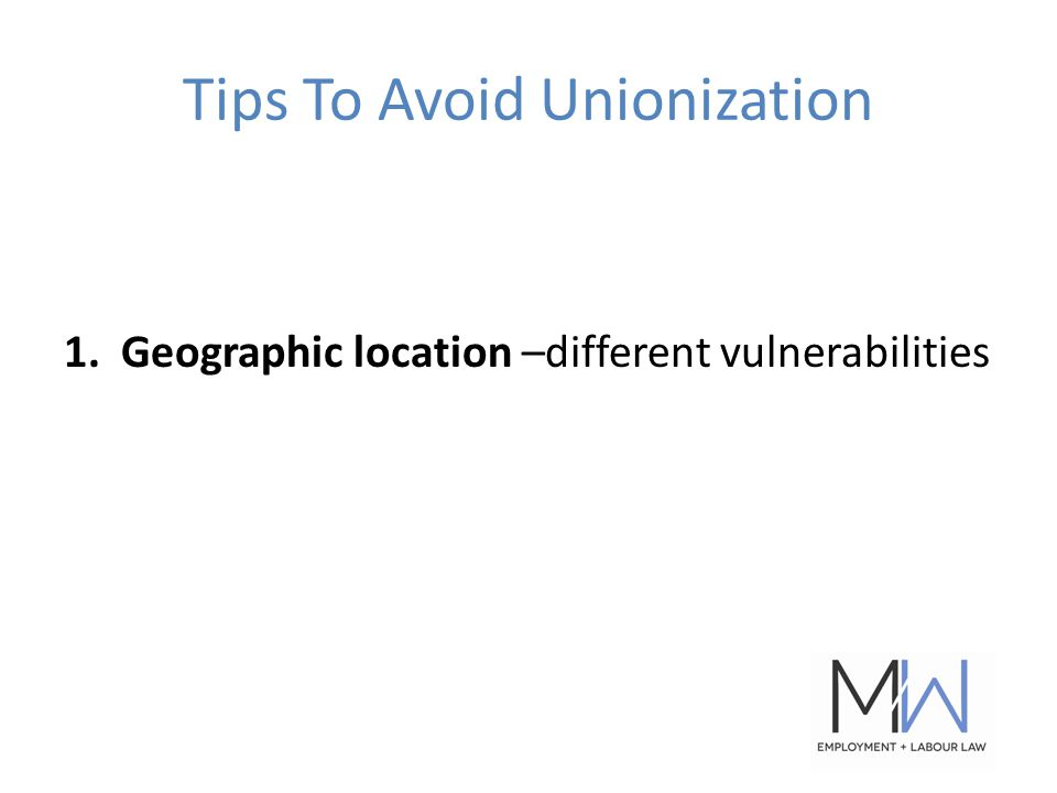 Tips To Avoid Unionization 1. Geographic location –different vulnerabilities