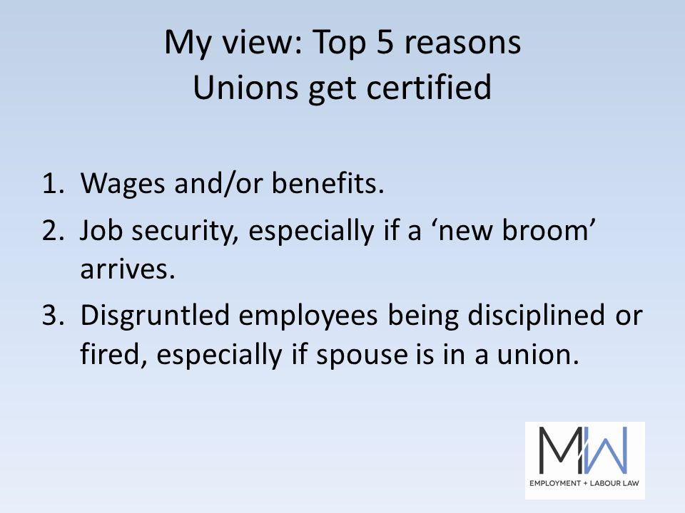 My view: Top 5 reasons Unions get certified 1.Wages and/or benefits.