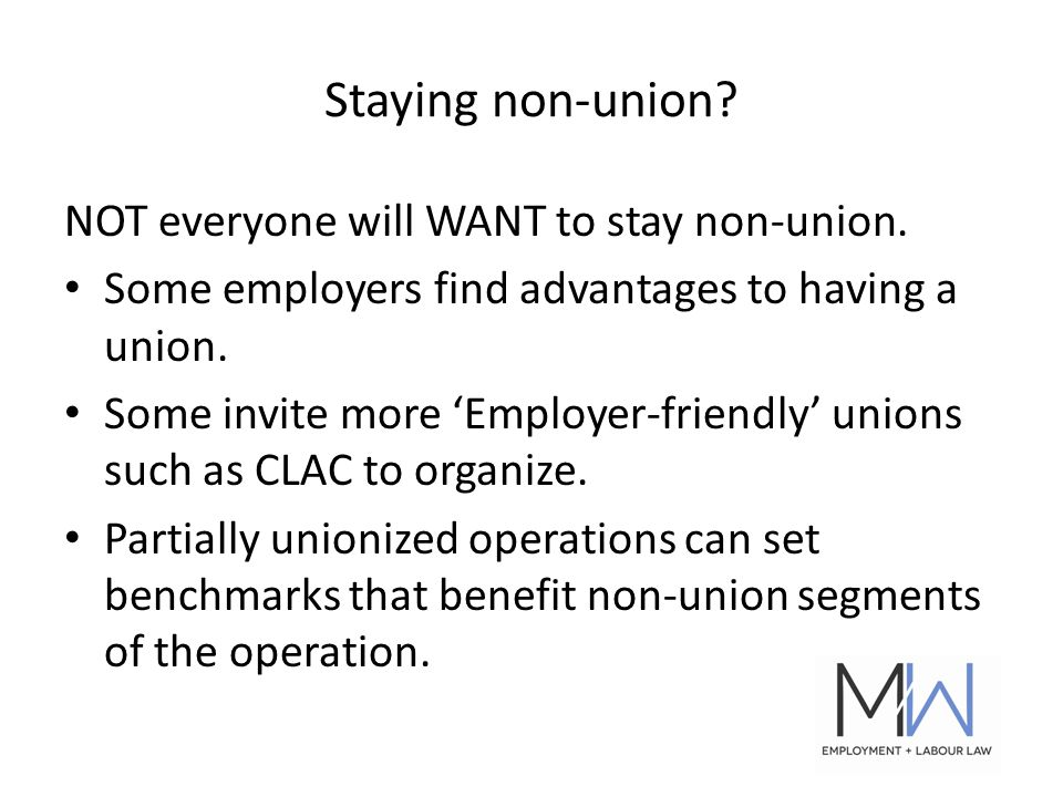 Staying non-union. NOT everyone will WANT to stay non-union.
