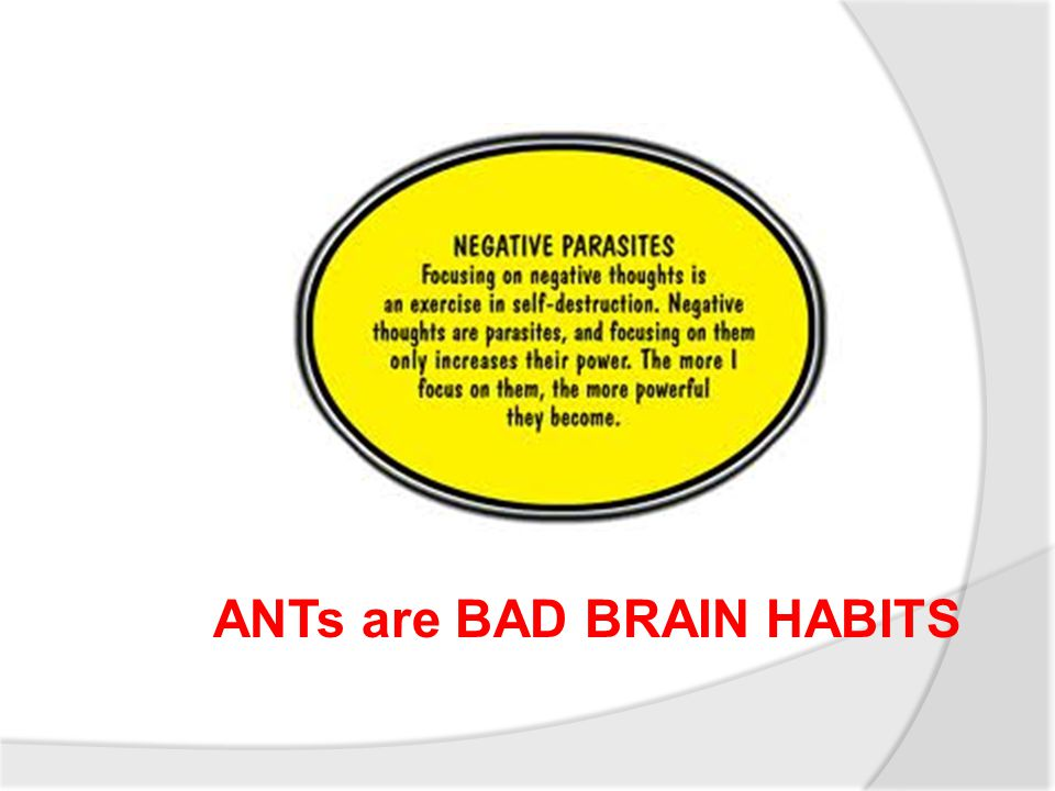 ANTs are BAD BRAIN HABITS