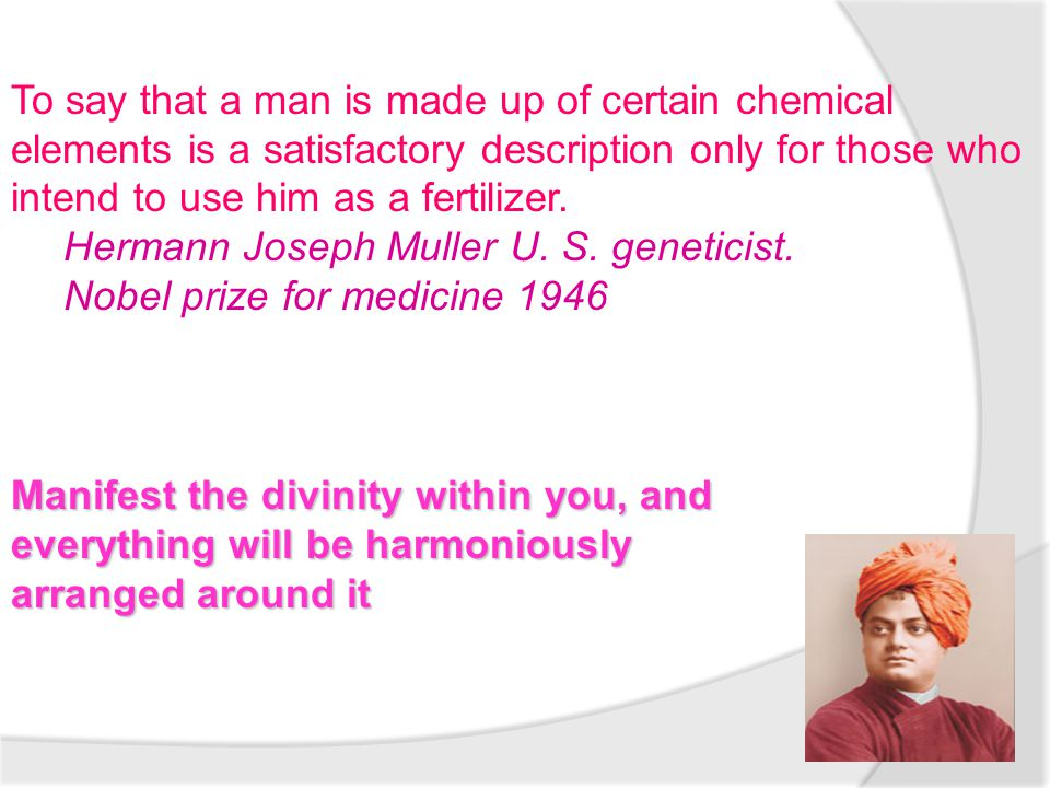 To say that a man is made up of certain chemical elements is a satisfactory description only for those who intend to use him as a fertilizer.