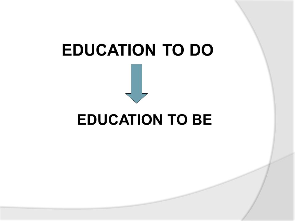 EDUCATION TO DO EDUCATION TO BE