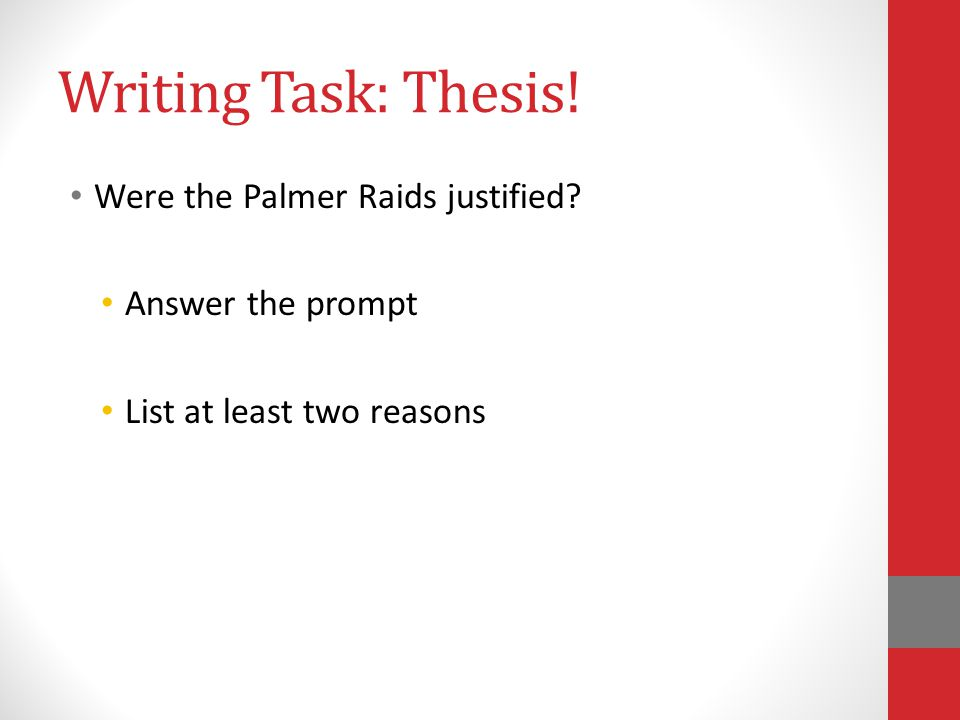Writing Task: Thesis! Were the Palmer Raids justified Answer the prompt List at least two reasons