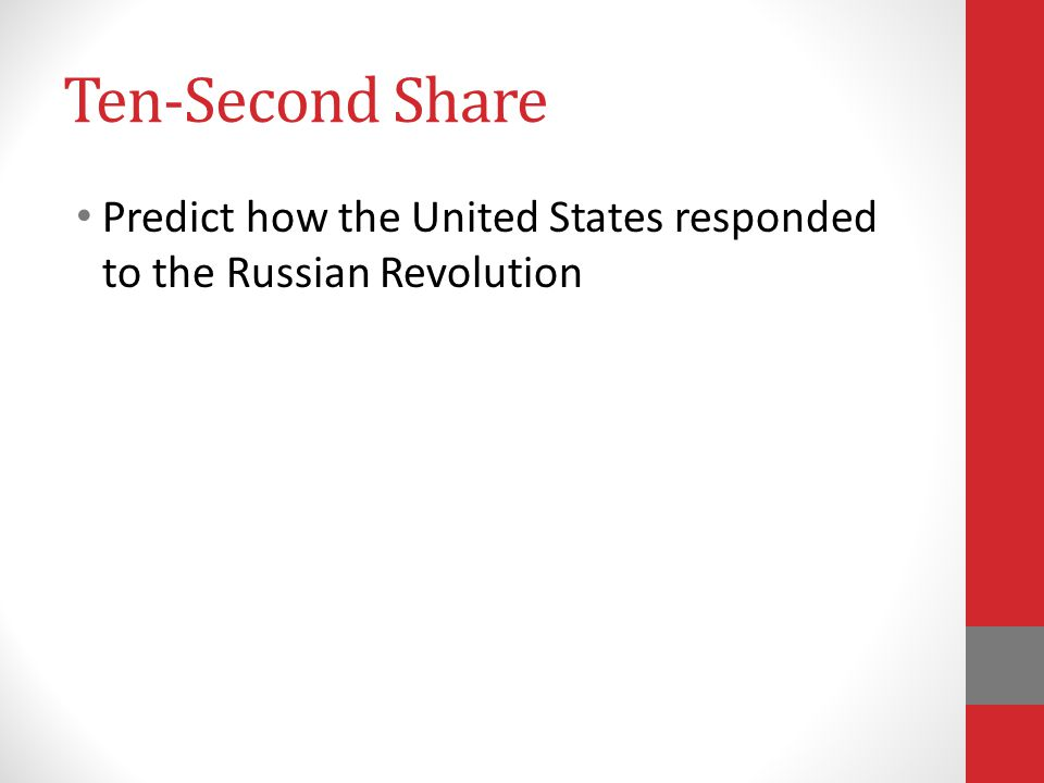 Ten-Second Share Predict how the United States responded to the Russian Revolution
