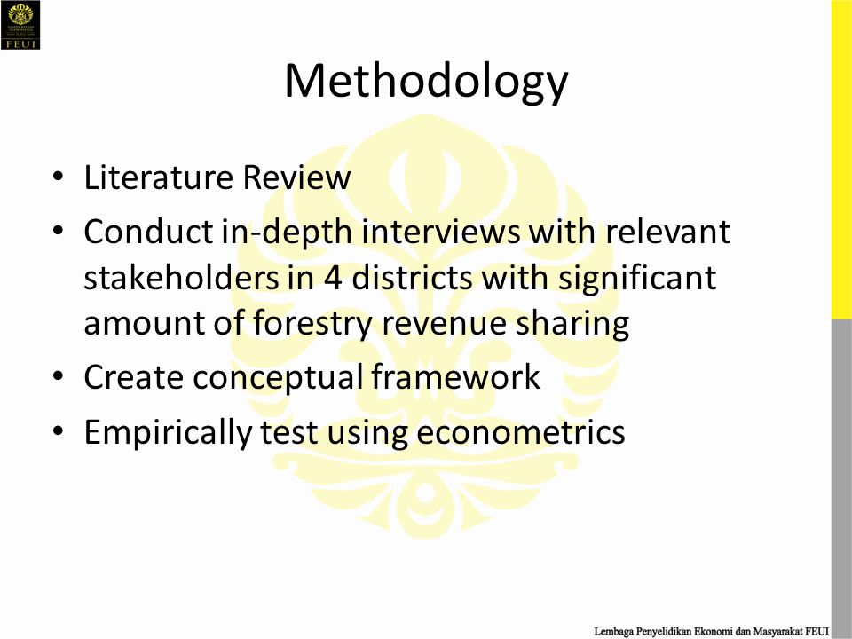 Methodology Literature Review Conduct in-depth interviews with relevant stakeholders in 4 districts with significant amount of forestry revenue sharin