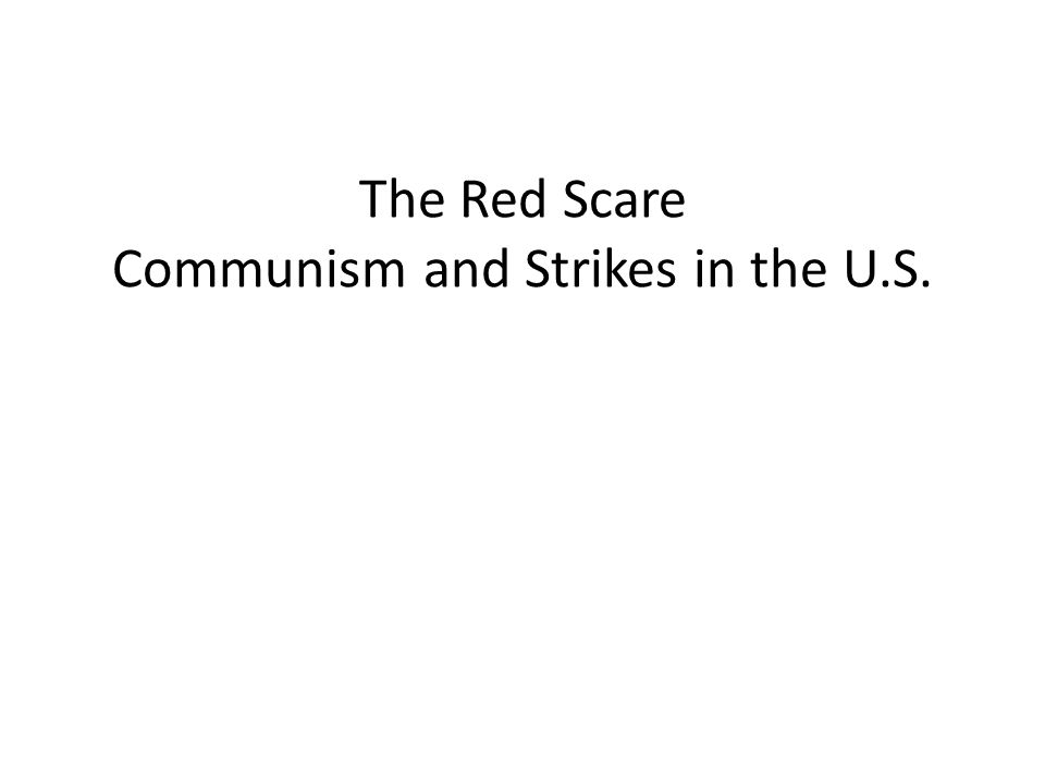 The Red Scare There were two Red Scares in the United States – 1919-1921 – 1947-1954 Started with the Bolshevik Revolution – Bolsheviks Working Man's Party – Vladimir Lenin