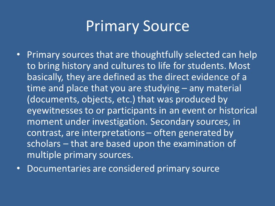 Primary Source Primary sources that are thoughtfully selected can help to bring history and cultures to life for students.