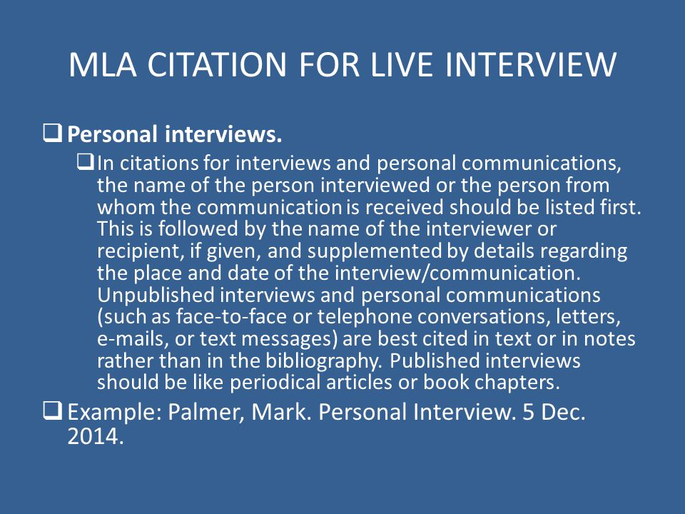 MLA CITATION FOR LIVE INTERVIEW  Personal interviews.  In citations for interviews and personal communications, the name of the person interviewed o