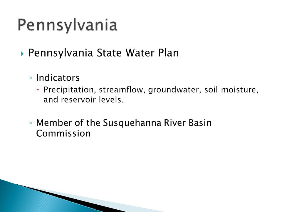  Pennsylvania State Water Plan ◦ Indicators  Precipitation, streamflow, groundwater, soil moisture, and reservoir levels.
