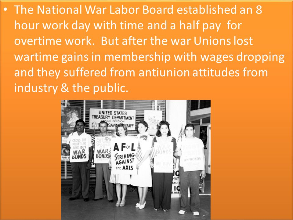 The National War Labor Board established an 8 hour work day with time and a half pay for overtime work.