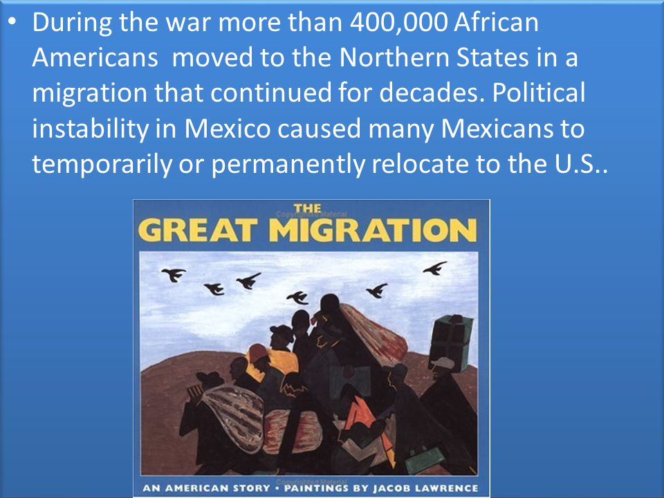 During the war more than 400,000 African Americans moved to the Northern States in a migration that continued for decades.
