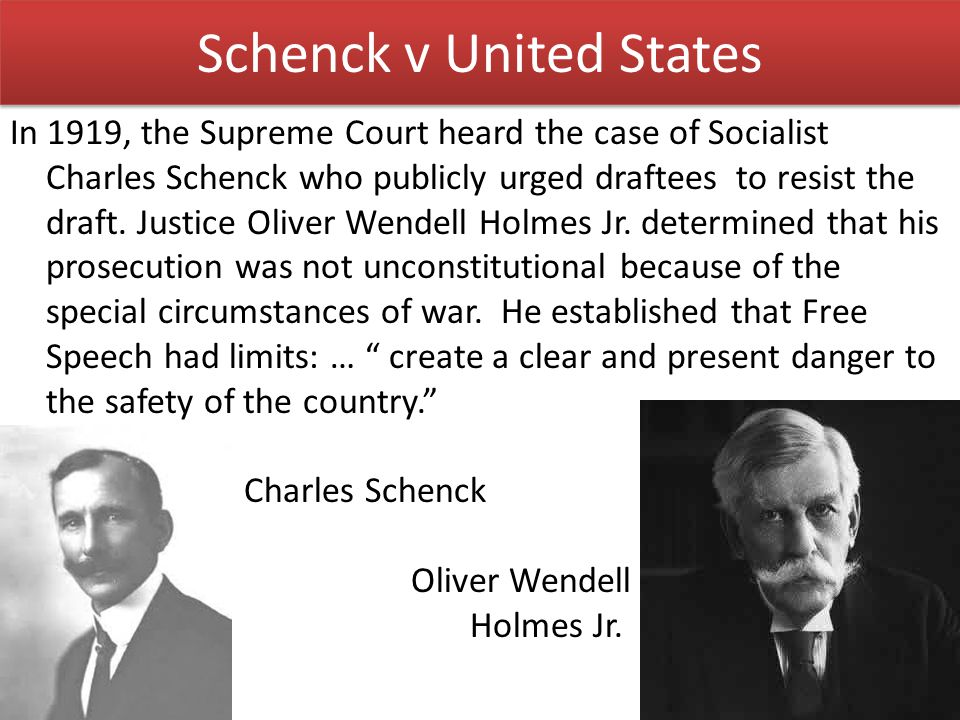 Schenck v United States In 1919, the Supreme Court heard the case of Socialist Charles Schenck who publicly urged draftees to resist the draft.