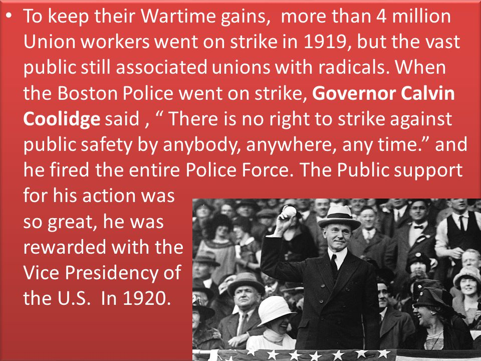 To keep their Wartime gains, more than 4 million Union workers went on strike in 1919, but the vast public still associated unions with radicals.