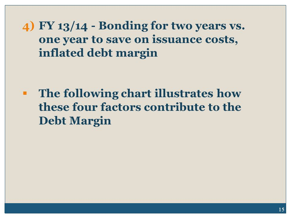 15 4)FY 13/14 - Bonding for two years vs.