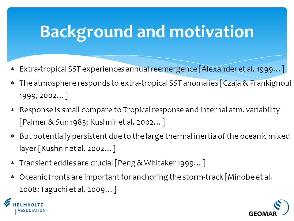  Extra-tropical SST experiences annual reemergence [Alexander et al. 1999…]  The atmosphere responds to extra-tropical SST anomalies [Czaja & Franki