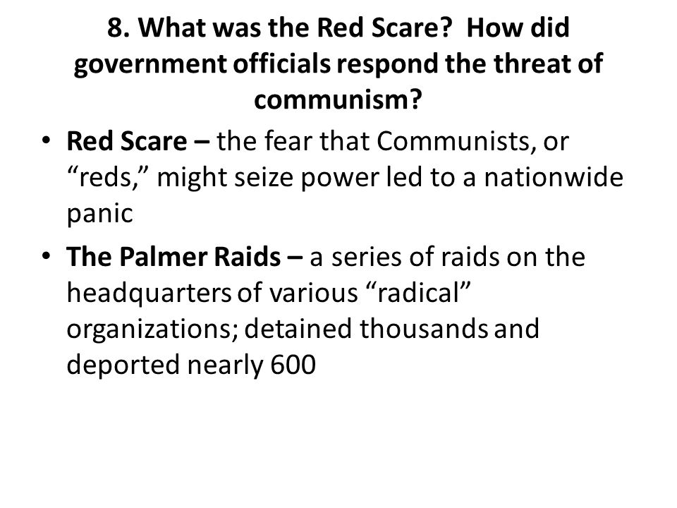 8. What was the Red Scare. How did government officials respond the threat of communism.