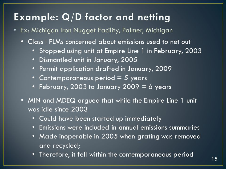 15 Ex: Michigan Iron Nugget Facility, Palmer, Michigan Class I FLMs concerned about emissions used to net out Stopped using unit at Empire Line 1 in F