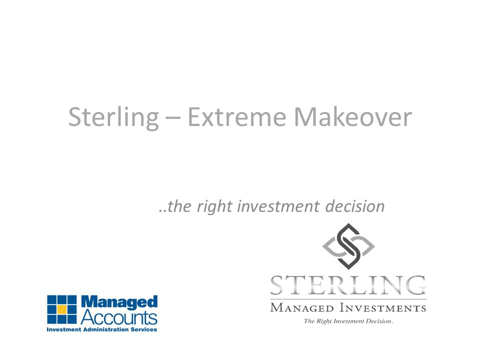 Sterling – Extreme Makeover..the right investment decision