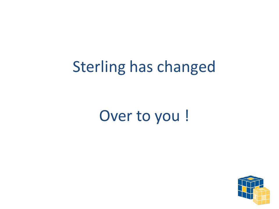Sterling has changed Over to you !