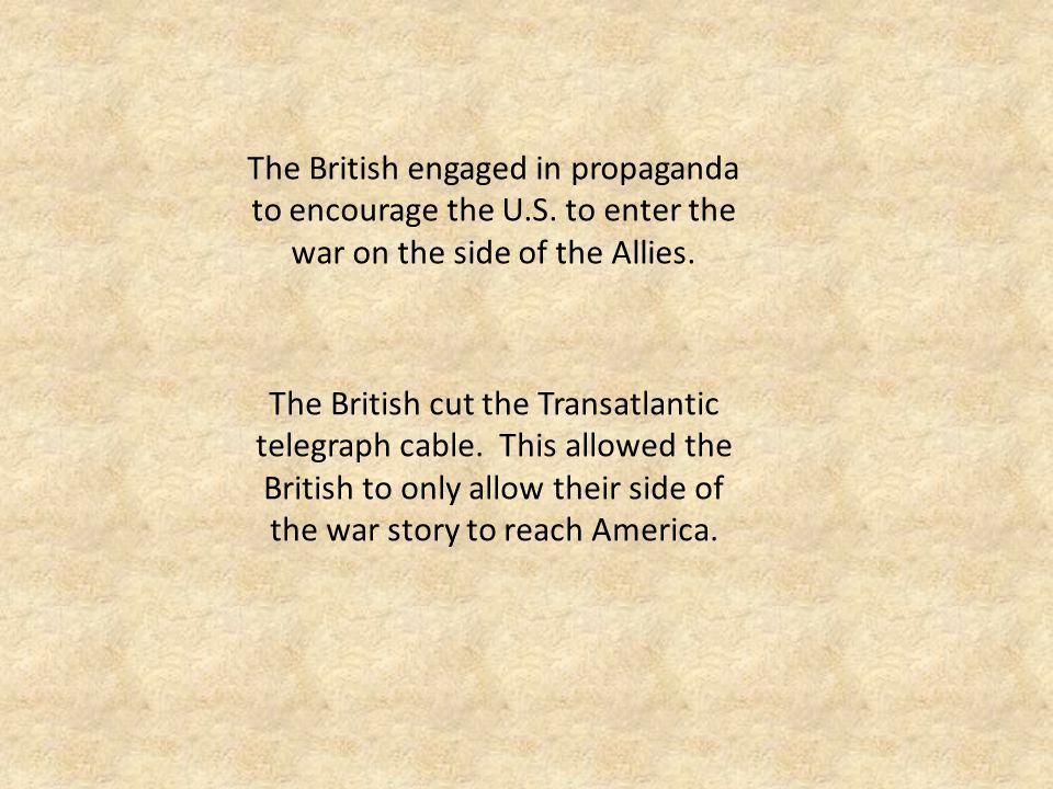 The British engaged in propaganda to encourage the U.S.