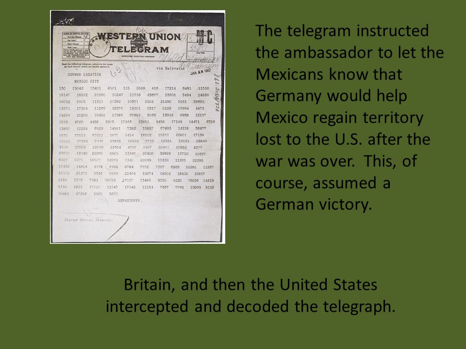 The telegram instructed the ambassador to let the Mexicans know that Germany would help Mexico regain territory lost to the U.S.