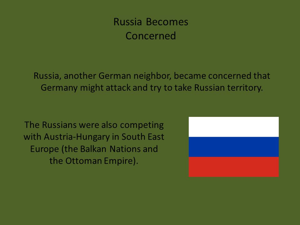 The Russians were also competing with Austria-Hungary in South East Europe (the Balkan Nations and the Ottoman Empire).