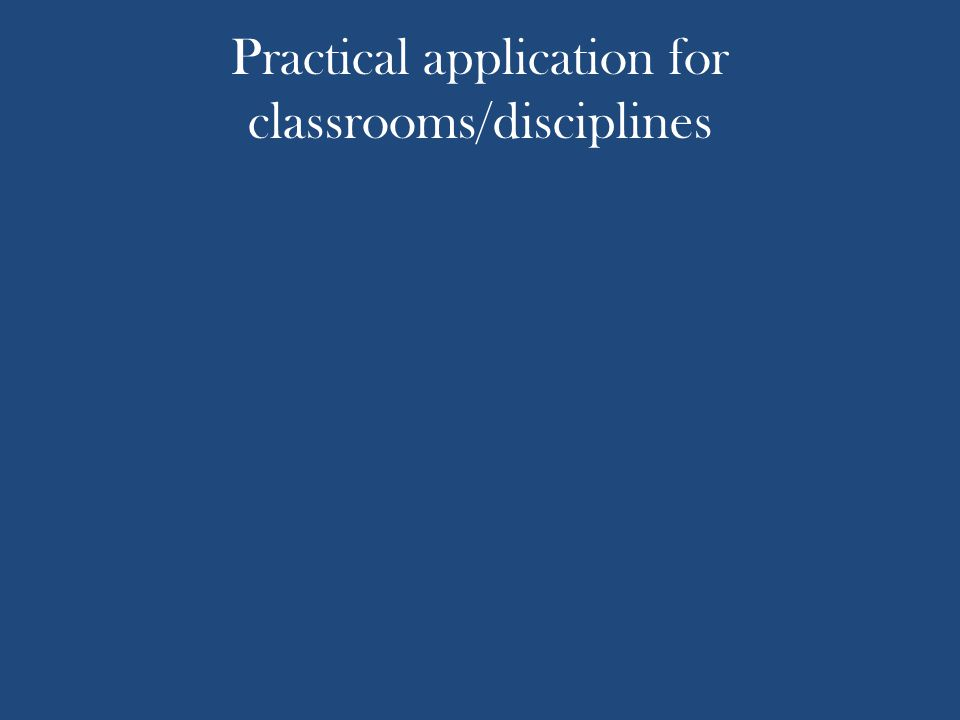 Practical application for classrooms/disciplines