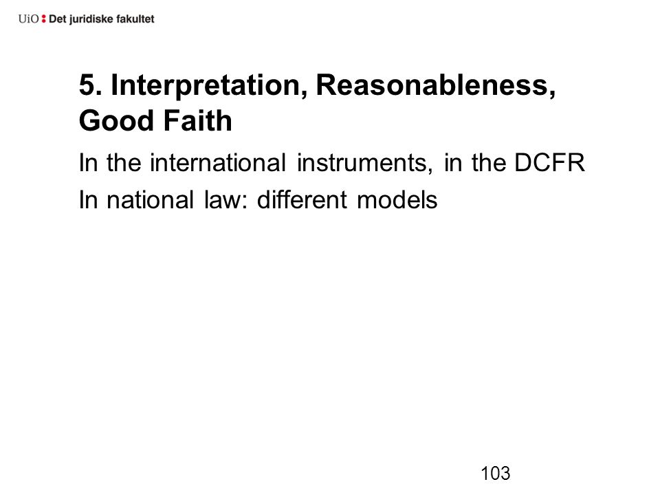 5. Interpretation, Reasonableness, Good Faith In the international instruments, in the DCFR In national law: different models 103