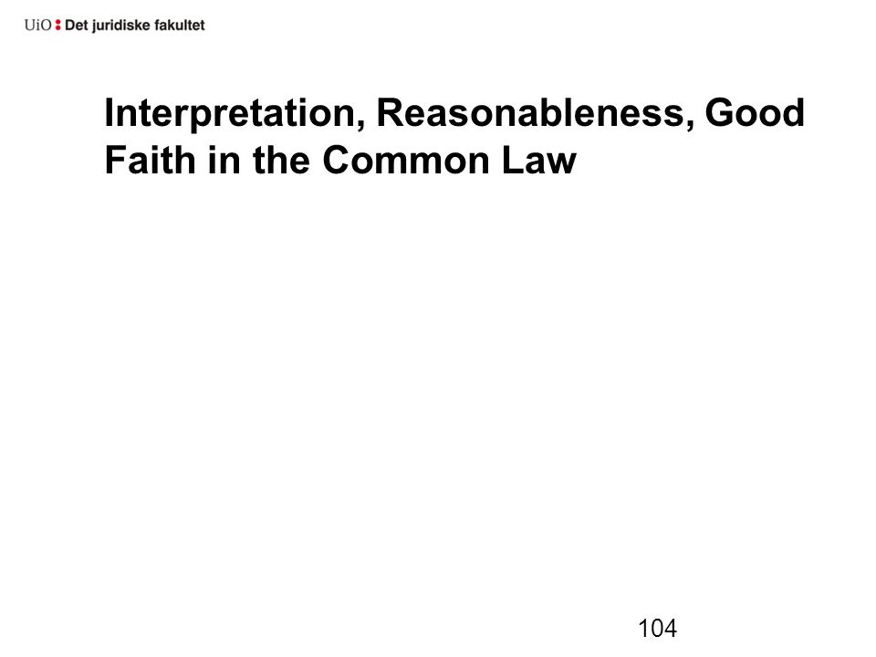 Interpretation, Reasonableness, Good Faith in the Common Law 104