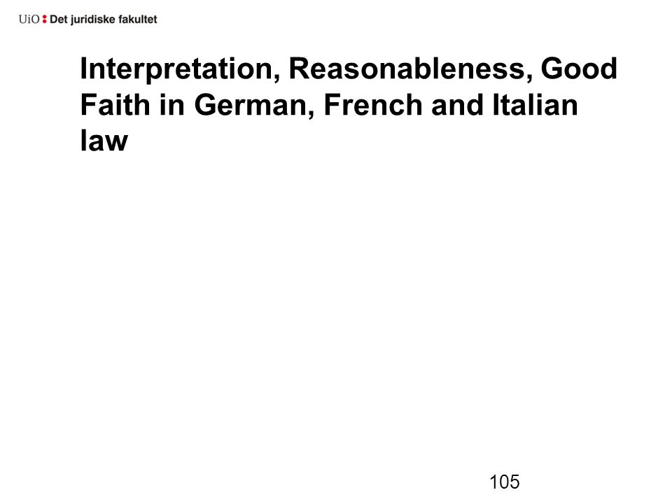 Interpretation, Reasonableness, Good Faith in German, French and Italian law 105
