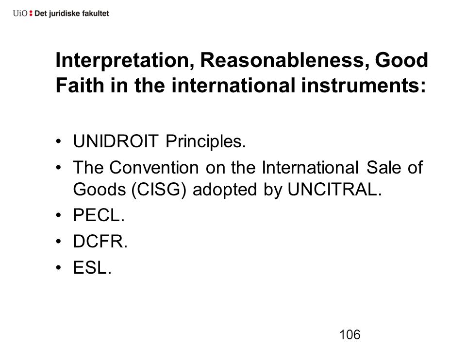 Interpretation, Reasonableness, Good Faith in the international instruments: UNIDROIT Principles.