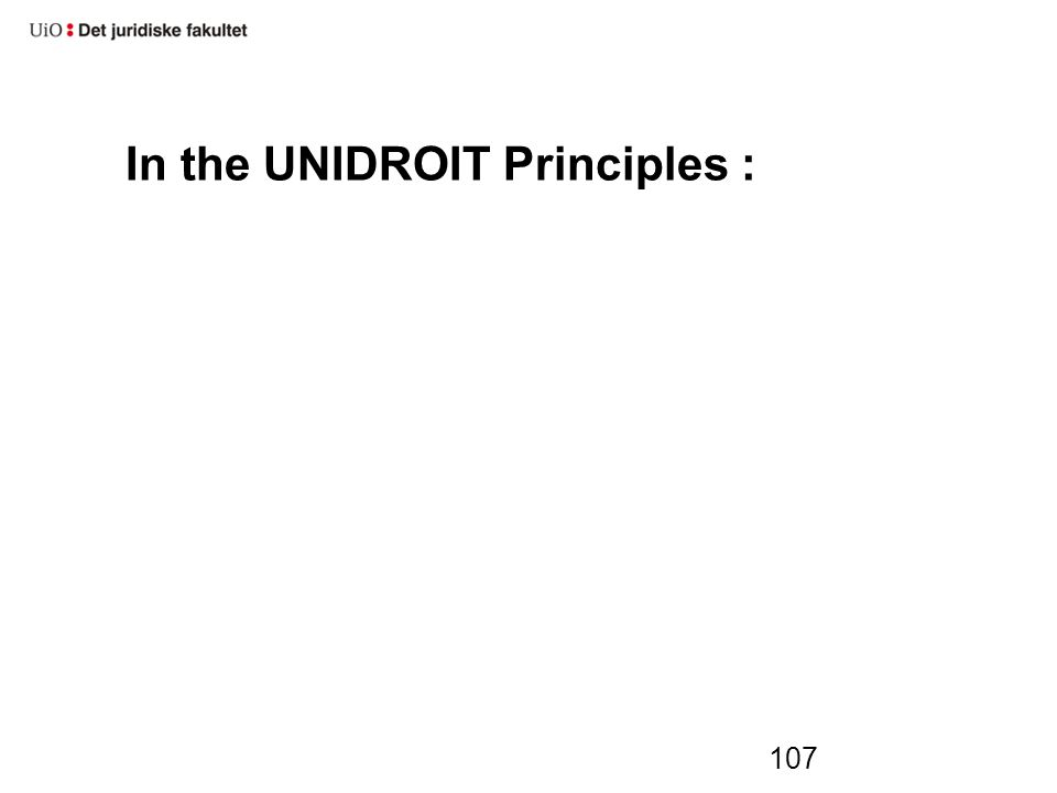 In the UNIDROIT Principles : 107