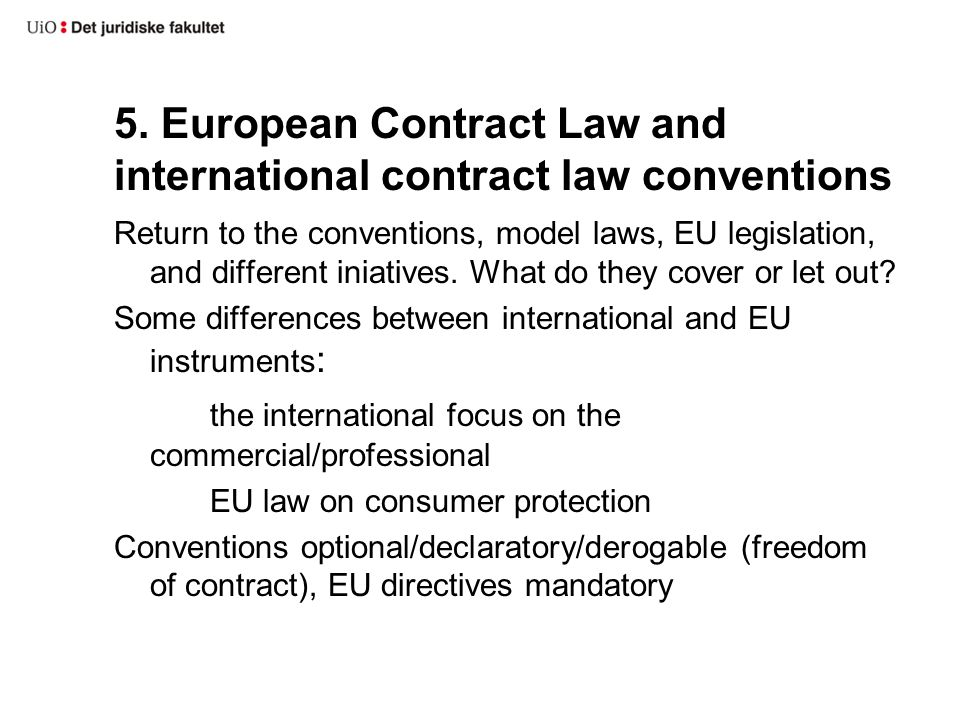 5. European Contract Law and international contract law conventions Return to the conventions, model laws, EU legislation, and different iniatives. Wh