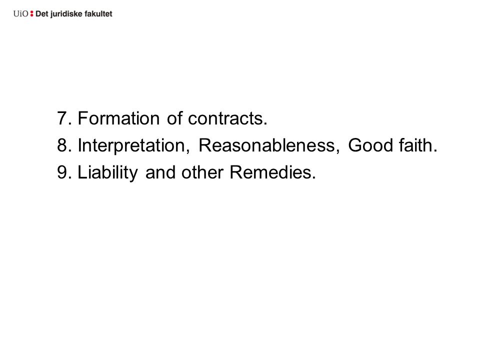 7.Formation of contracts. 8. Interpretation, Reasonableness, Good faith.