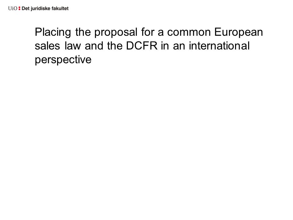 Placing the proposal for a common European sales law and the DCFR in an international perspective